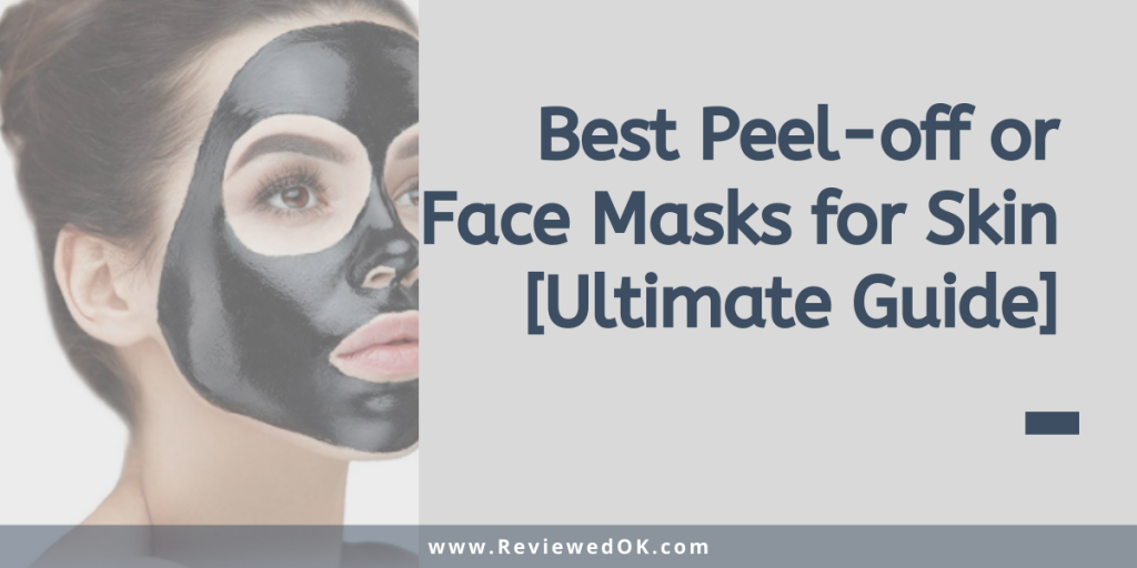 Best Peel-off Masks (or Face Masks) for Skin [Ultimate Guide]
