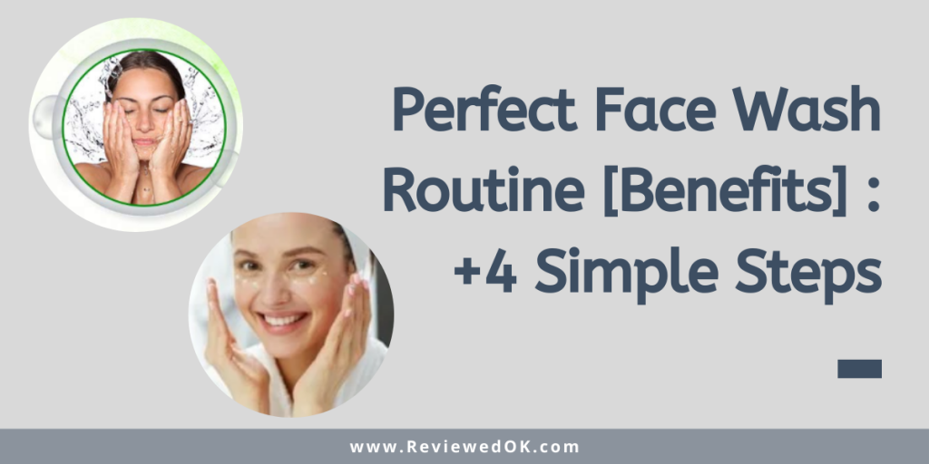 Perfect Face Wash Routine [Benefits] _ +4 Simple Steps
