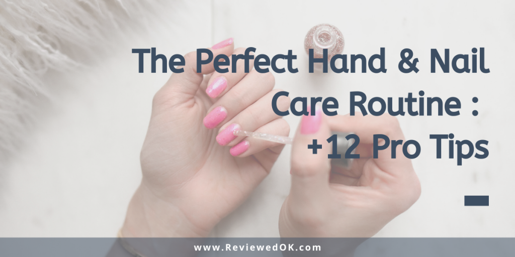 The Perfect Hand & Nail Care Routine +12 Pro Tips